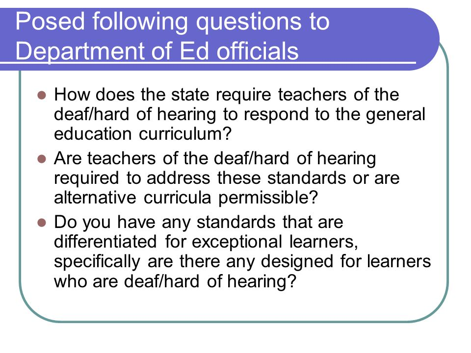 Posed following questions to Department of Ed officials How does the state require teachers of the deaf/hard of hearing to respond to the general education curriculum.