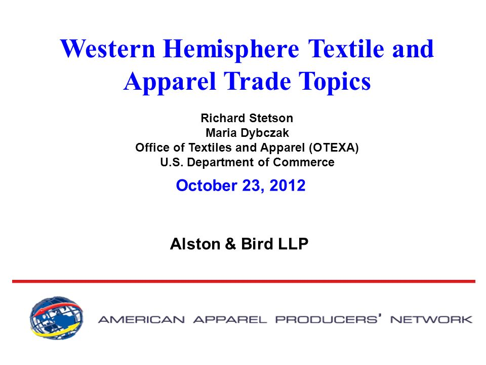 Western Hemisphere Textile and Apparel Trade Topics Richard Stetson Maria Dybczak Office of Textiles and Apparel (OTEXA) U.S.