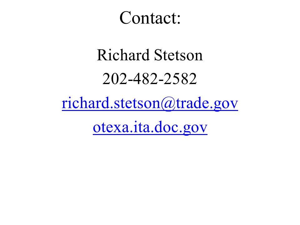 Contact: Richard Stetson 202-482-2582 richard.stetson@trade.gov otexa.ita.doc.gov