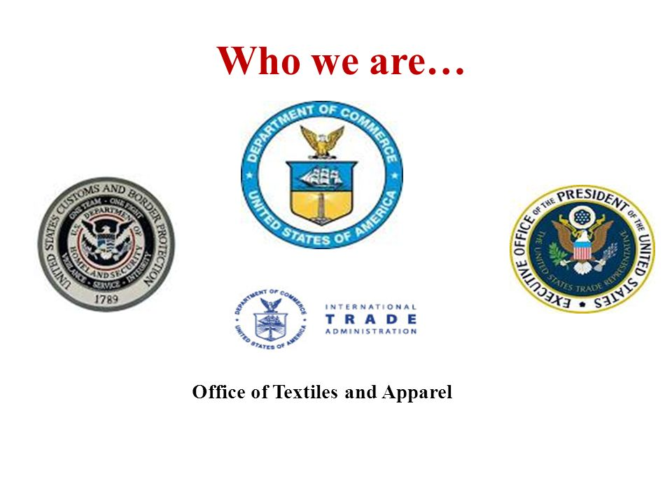 Who we are… Office of Textiles and Apparel