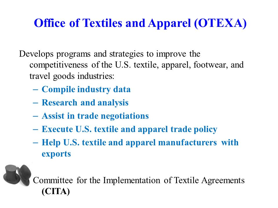 Office of Textiles and Apparel (OTEXA) Develops programs and strategies to improve the competitiveness of the U.S.