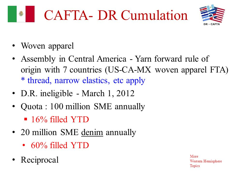 CAFTA- DR Cumulation Woven apparel Assembly in Central America - Yarn forward rule of origin with 7 countries (US-CA-MX woven apparel FTA) * thread, narrow elastics, etc apply D.R.
