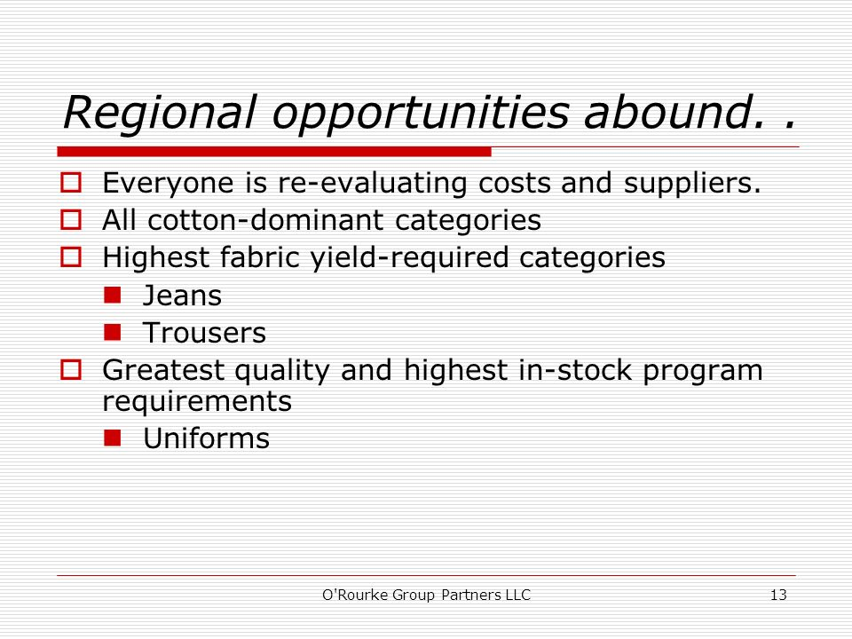 O Rourke Group Partners LLC13 Regional opportunities abound..