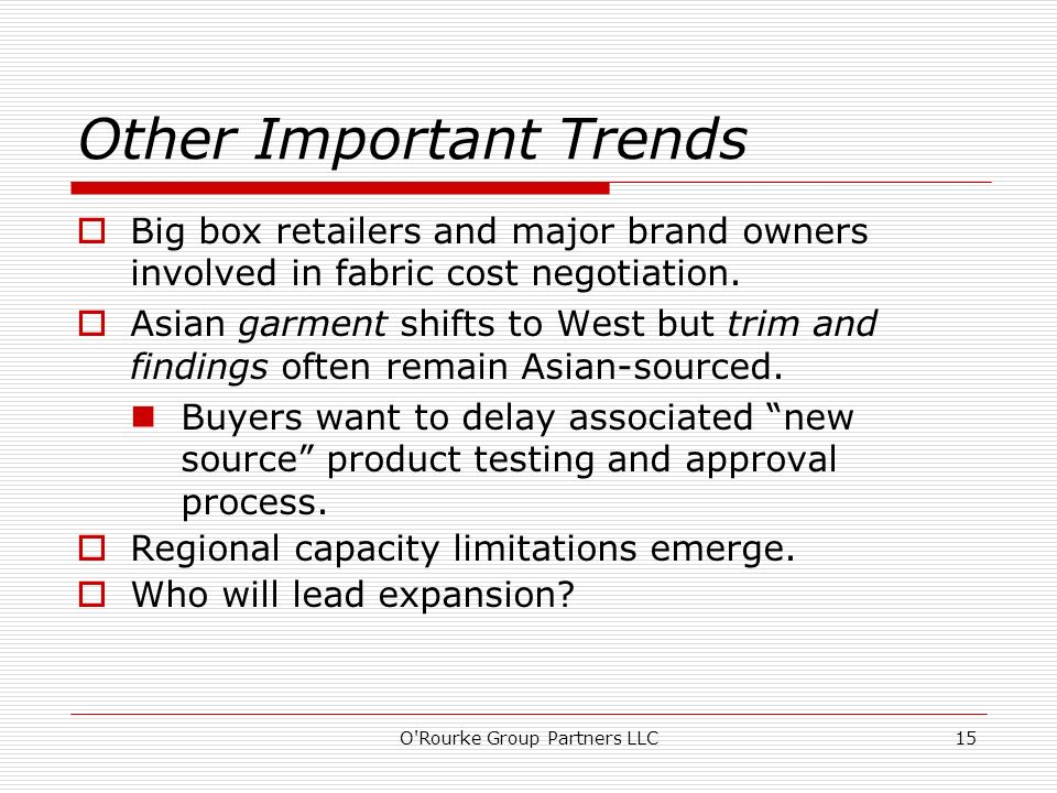 Other Important Trends Big box retailers and major brand owners involved in fabric cost negotiation.