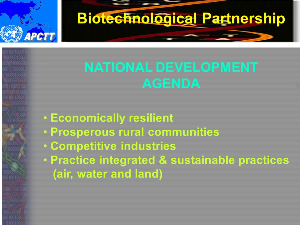 Biotechnological Partnership NATIONAL DEVELOPMENT AGENDA Economically resilient Prosperous rural communities Competitive industries Practice integrated & sustainable practices (air, water and land)