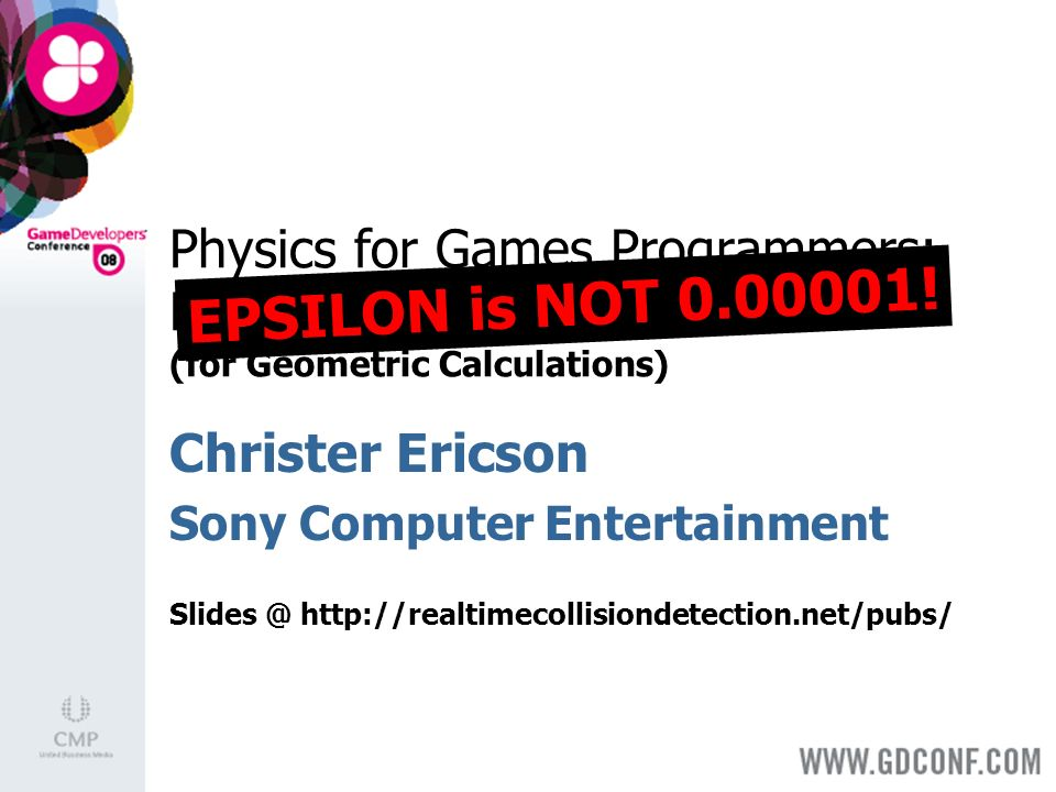 Physics for Games Programmers: Numerical Robustness (for Geometric Calculations) EPSILON is NOT 0.00001.