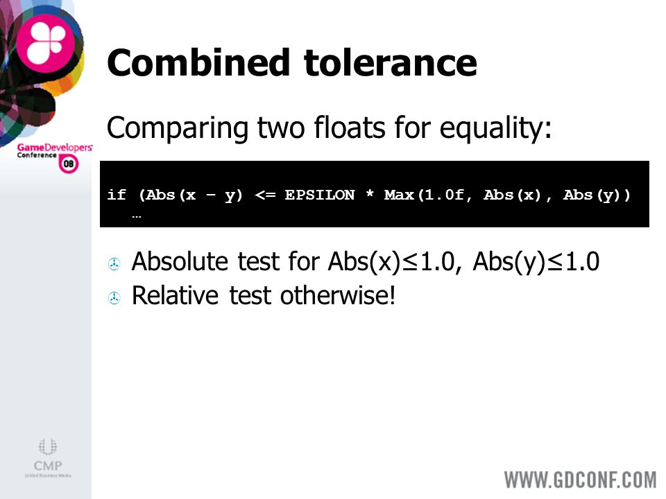 Combined tolerance Comparing two floats for equality: Absolute test for Abs(x)1.0, Abs(y)1.0 Relative test otherwise.