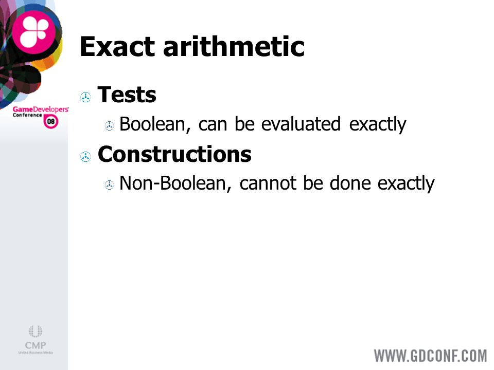 Exact arithmetic Tests Boolean, can be evaluated exactly Constructions Non-Boolean, cannot be done exactly