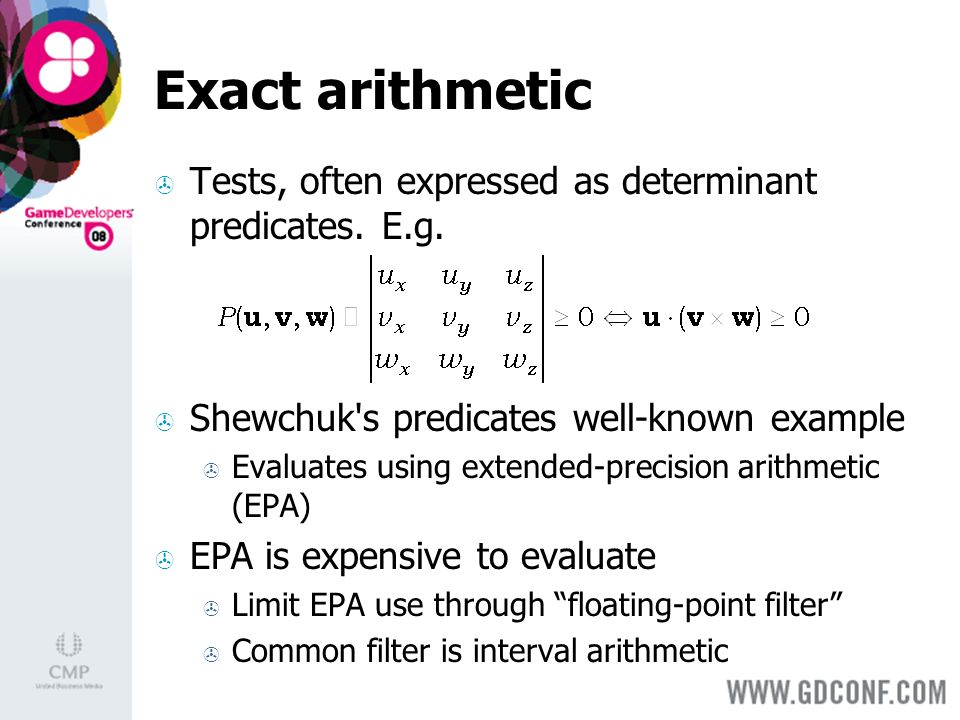 Exact arithmetic Tests, often expressed as determinant predicates.