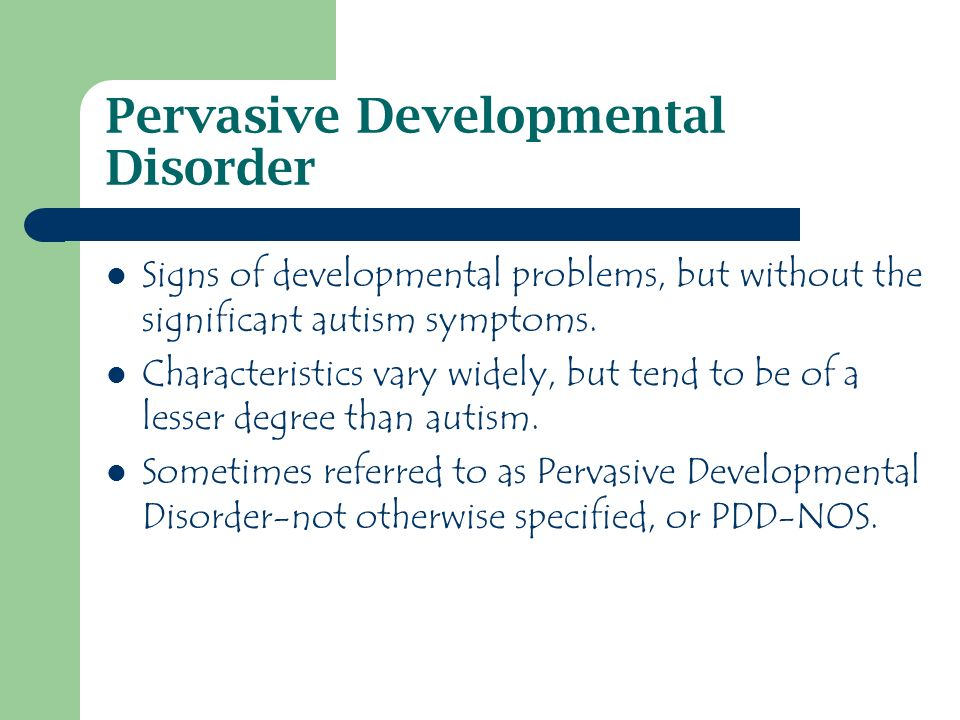 Pervasive Developmental Disorder Signs of developmental problems, but without the significant autism symptoms.