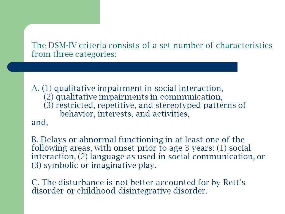 The DSM-IV criteria consists of a set number of characteristics from three categories: A.