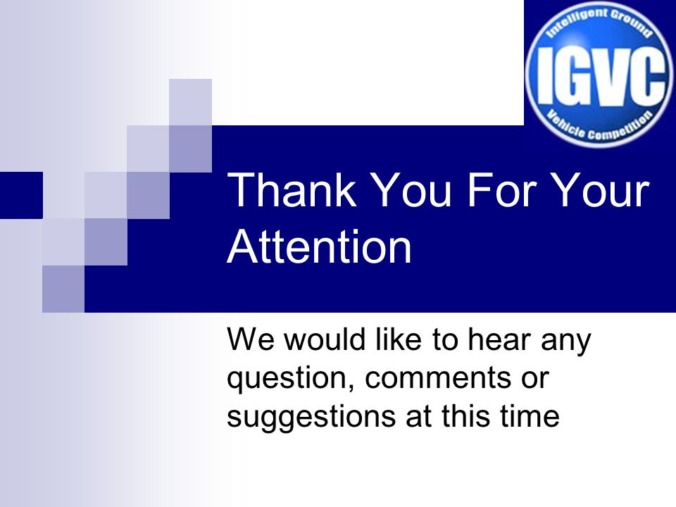 Thank You For Your Attention We would like to hear any question, comments or suggestions at this time