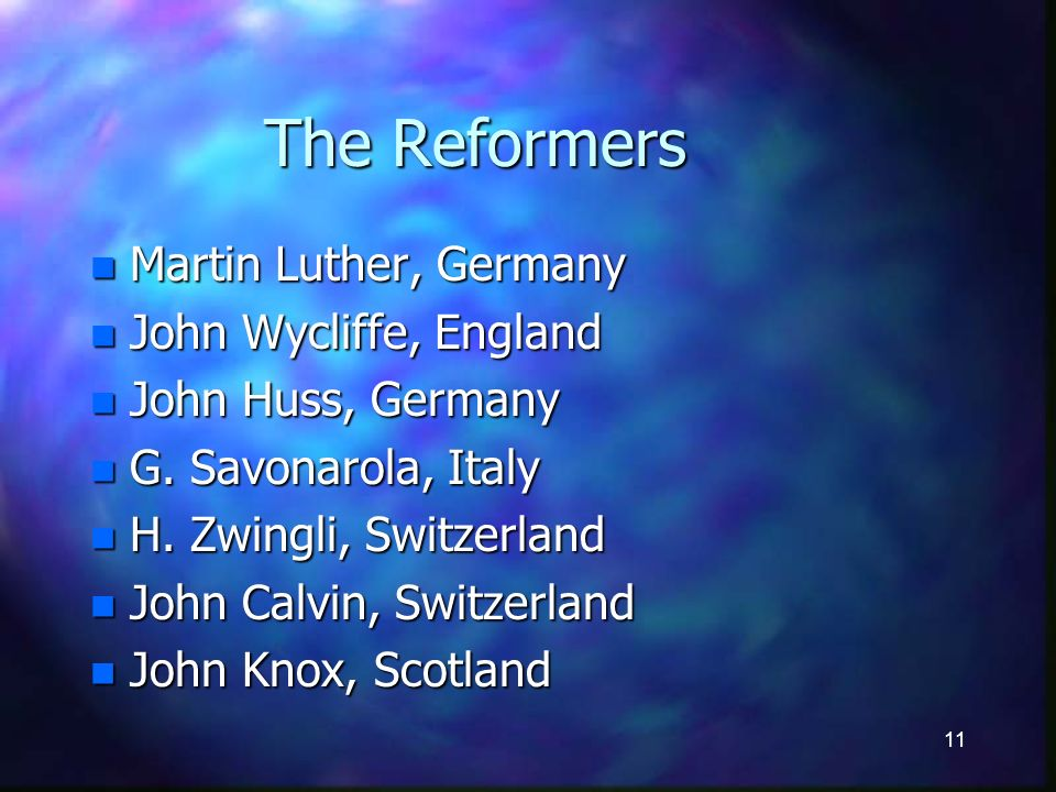 11 The Reformers n Martin Luther, Germany n John Wycliffe, England n John Huss, Germany n G.