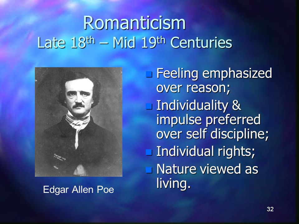 32 Romanticism Late 18 th – Mid 19 th Centuries n Feeling emphasized over reason; n Individuality & impulse preferred over self discipline; n Individual rights; n Nature viewed as living.