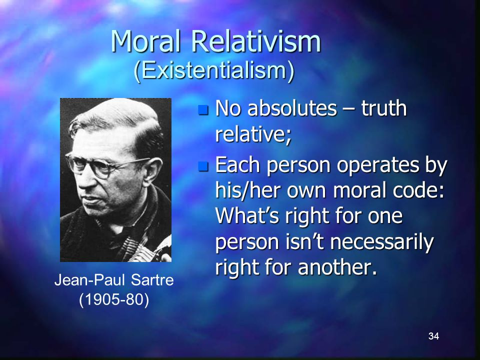 34 Moral Relativism n No absolutes – truth relative; n Each person operates by his/her own moral code: Whats right for one person isnt necessarily right for another.