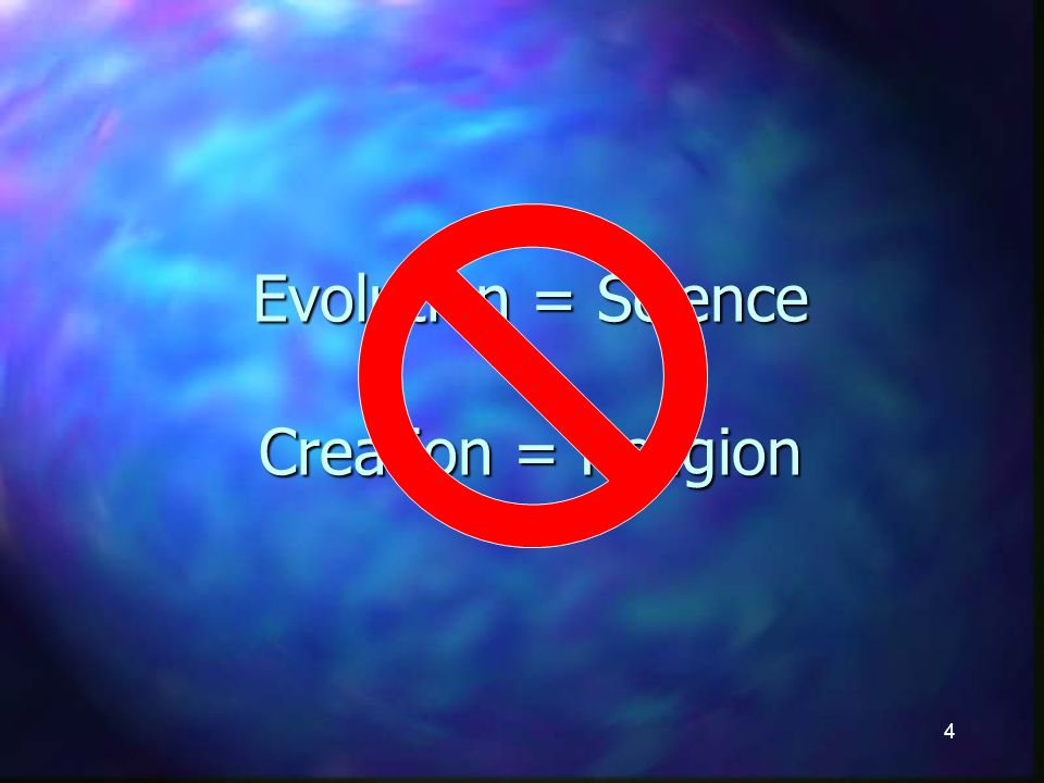 4 Evolution = Science Creation = Religion