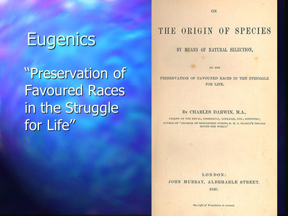 54 Eugenics Eugenics Preservation of Favoured Races in the Struggle for Life