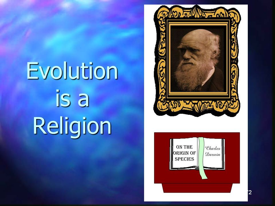 72 Evolution is a Religion