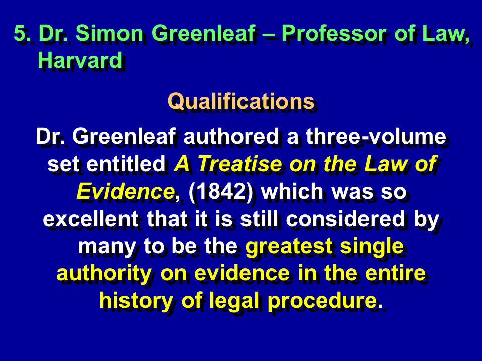5. Dr. Simon Greenleaf – Professor of Law, Harvard Qualifications Dr.