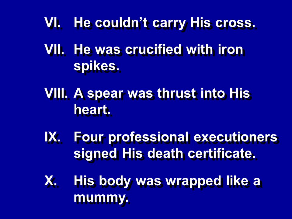 VI.He couldnt carry His cross. VII.He was crucified with iron spikes.