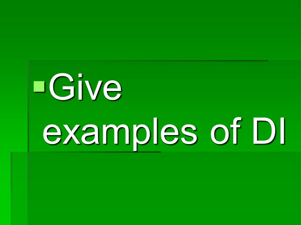 Give examples of DI Give examples of DI