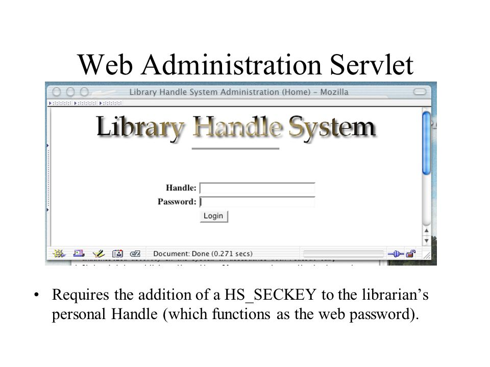 Web Administration Servlet Requires the addition of a HS_SECKEY to the librarians personal Handle (which functions as the web password).