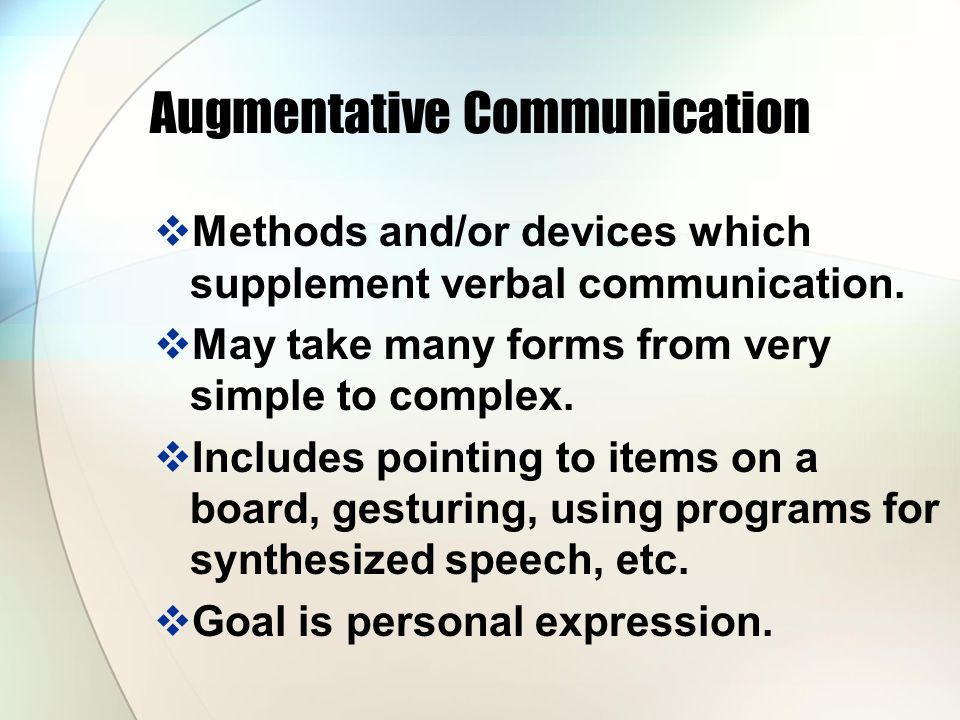 Augmentative Communication Methods and/or devices which supplement verbal communication.