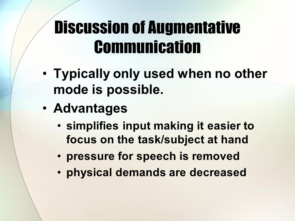 Discussion of Augmentative Communication Typically only used when no other mode is possible.