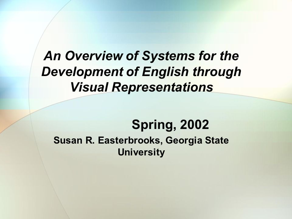 An Overview of Systems for the Development of English through Visual Representations Spring, 2002 Susan R.