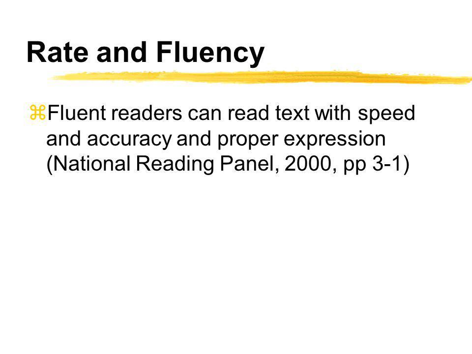 Rate and Fluency zFluent readers can read text with speed and accuracy and proper expression (National Reading Panel, 2000, pp 3-1)