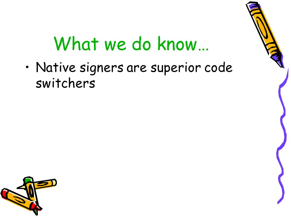 What we do know… Native signers are superior code switchers