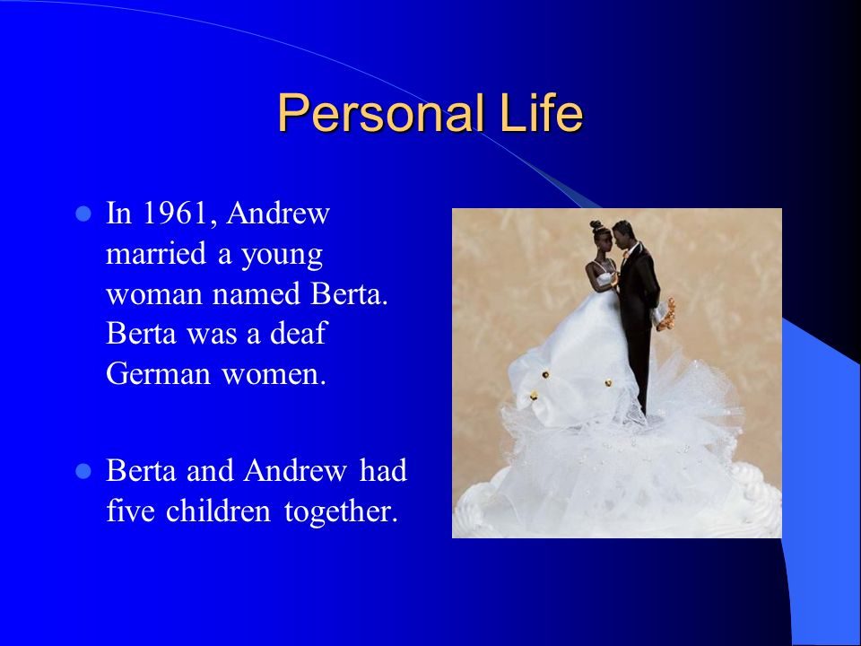 Personal Life In 1961, Andrew married a young woman named Berta.