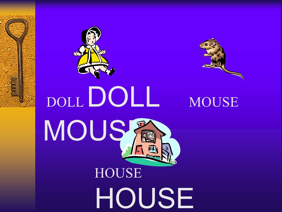 DOLL DOLL MOUSE MOUSE HOUSE