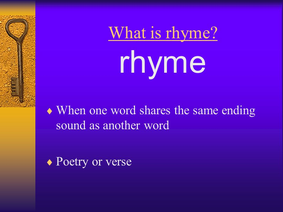 What is rhyme rhyme When one word shares the same ending sound as another word Poetry or verse