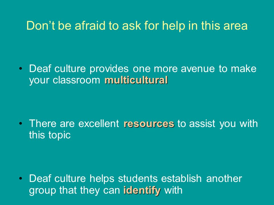 Dont be afraid to ask for help in this area multiculturalDeaf culture provides one more avenue to make your classroom multicultural resourcesThere are excellent resources to assist you with this topic identifyDeaf culture helps students establish another group that they can identify with