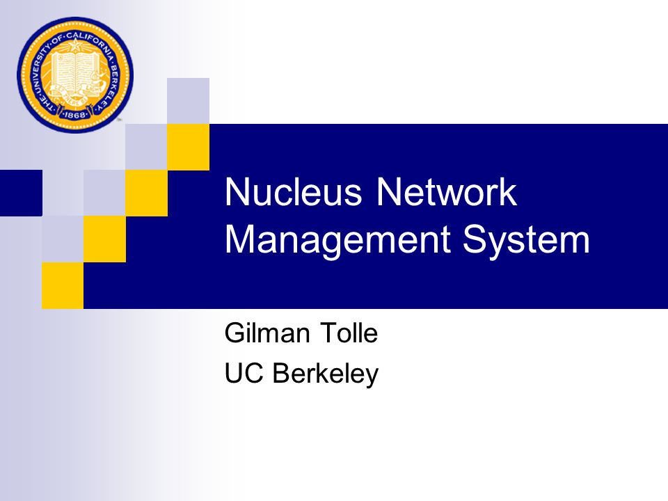 Nucleus Network Management System Gilman Tolle UC Berkeley
