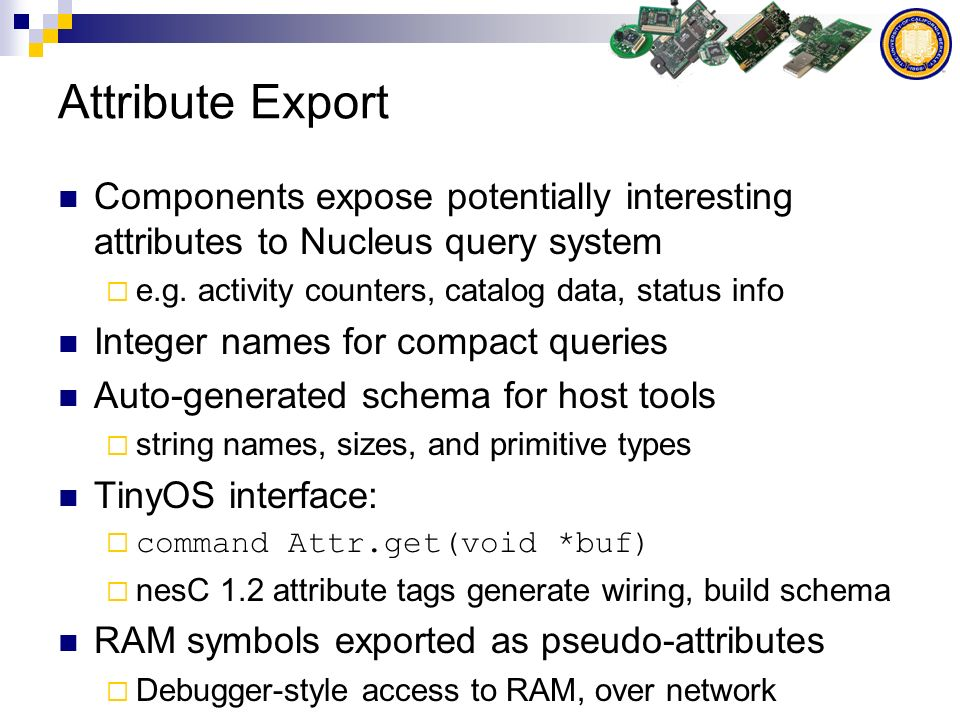 Attribute Export Components expose potentially interesting attributes to Nucleus query system e.g.
