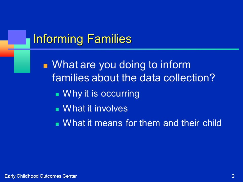 Early Childhood Outcomes Center2 Informing Families What are you doing to inform families about the data collection.