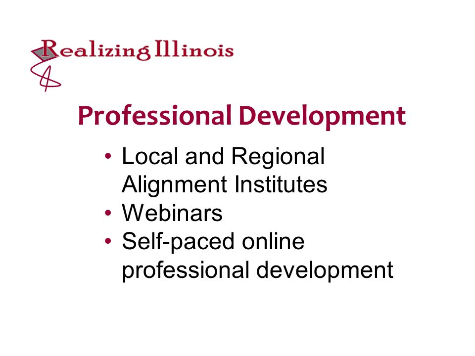 Local and Regional Alignment Institutes Webinars Self-paced online professional development Professional Development