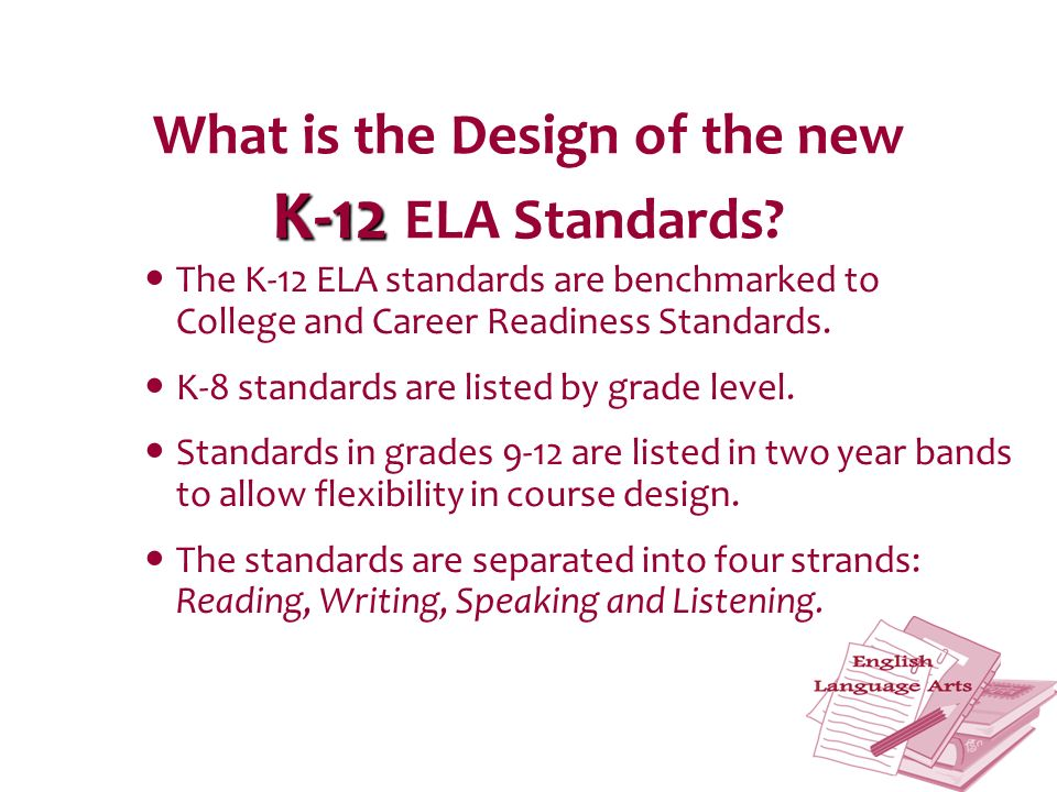 K-12 What is the Design of the new K-12 ELA Standards.