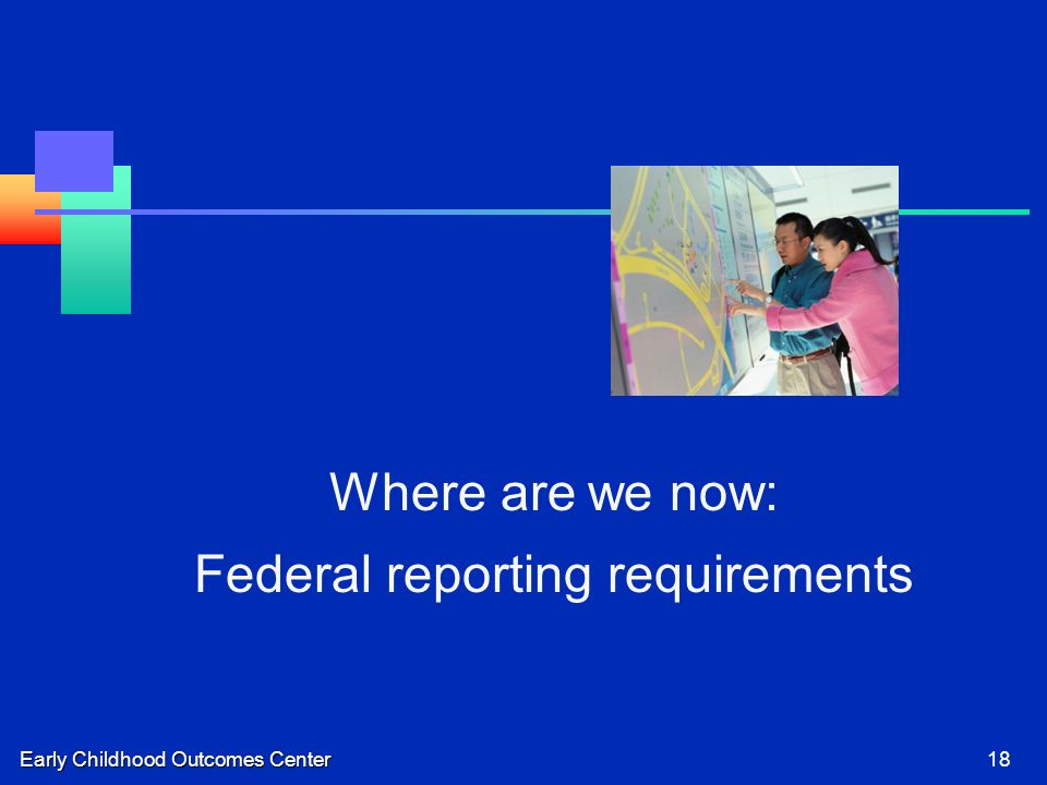 Early Childhood Outcomes Center18 Where are we now: Federal reporting requirements