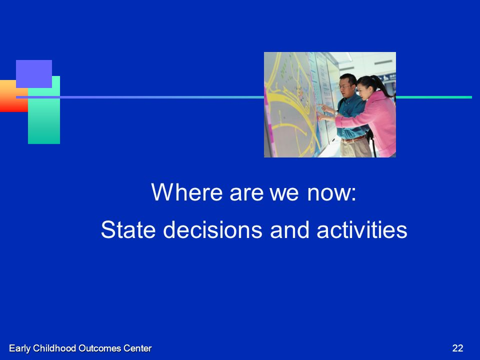 Early Childhood Outcomes Center22 Where are we now: State decisions and activities