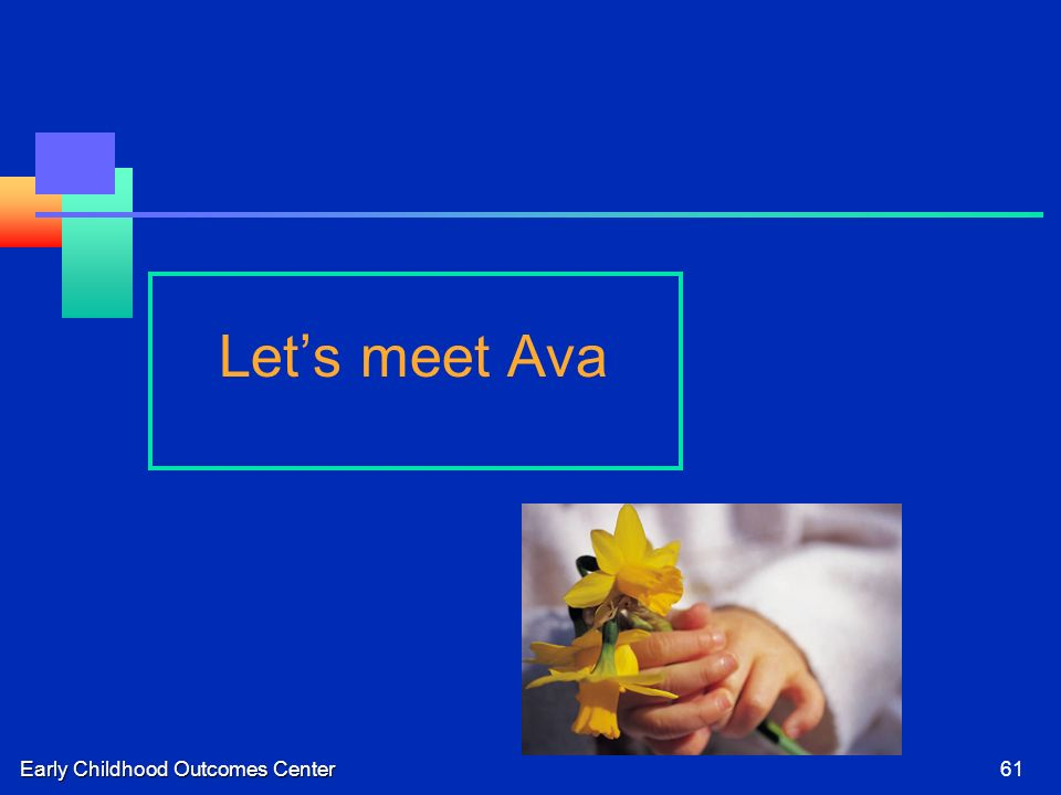 Early Childhood Outcomes Center61 Lets meet Ava