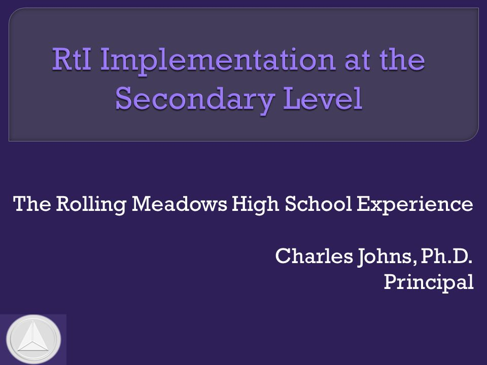 The Rolling Meadows High School Experience Charles Johns, Ph.D. Principal