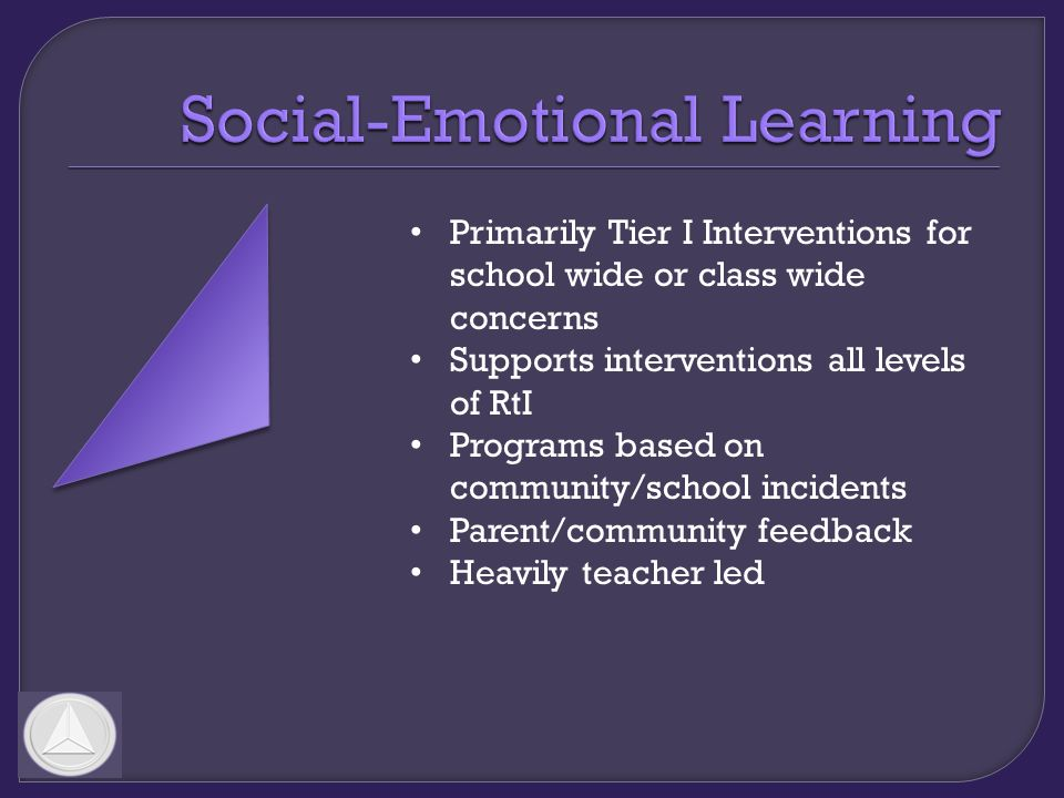 Primarily Tier I Interventions for school wide or class wide concerns Supports interventions all levels of RtI Programs based on community/school incidents Parent/community feedback Heavily teacher led