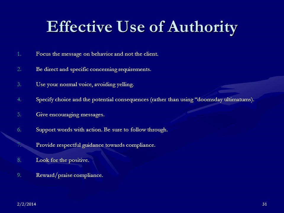 2/2/201431 Effective Use of Authority 1.Focus the message on behavior and not the client.
