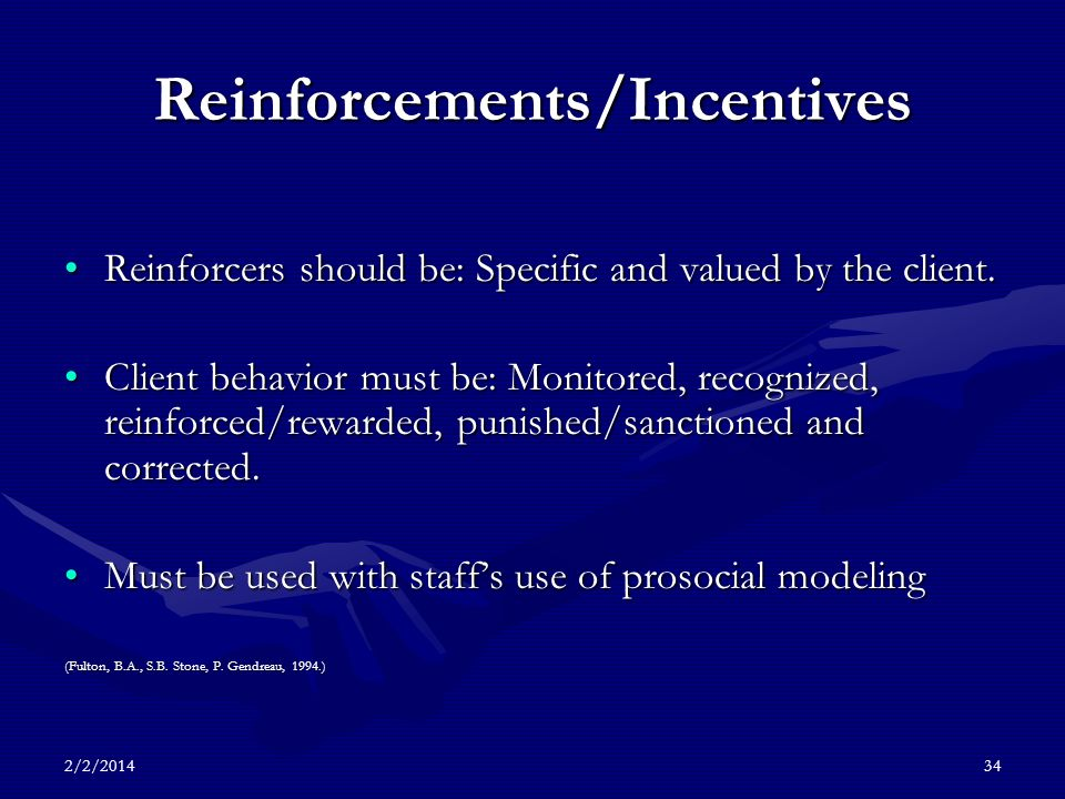 2/2/201434 Reinforcements/Incentives Reinforcers should be: Specific and valued by the client.Reinforcers should be: Specific and valued by the client.