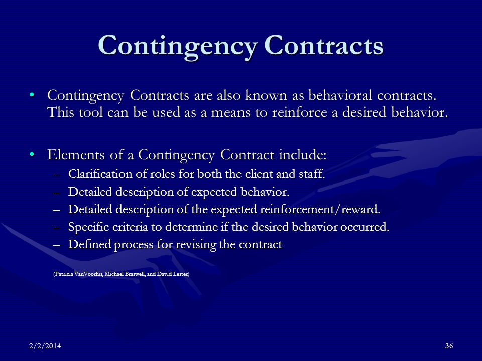 2/2/201436 Contingency Contracts Contingency Contracts are also known as behavioral contracts.