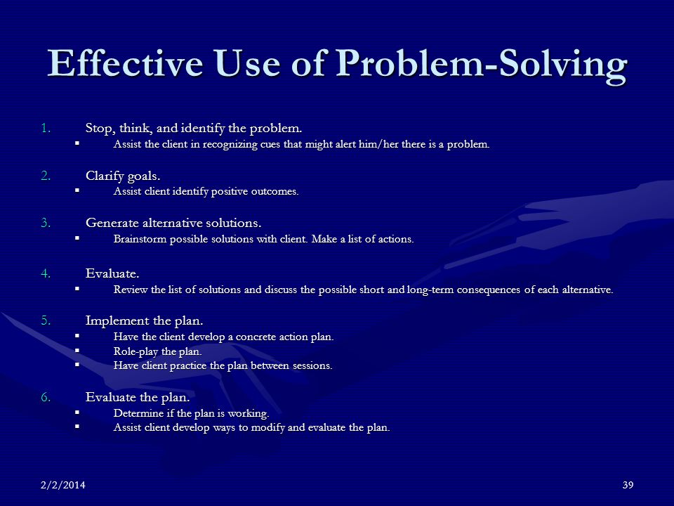 2/2/201439 Effective Use of Problem-Solving 1.Stop, think, and identify the problem.