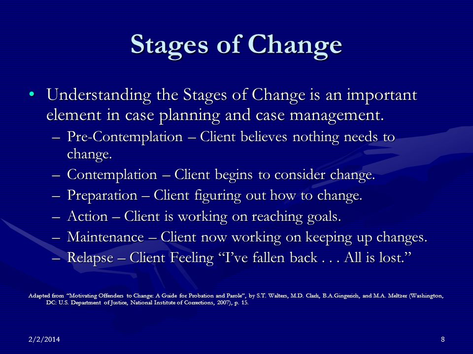 2/2/20148 Stages of Change Understanding the Stages of Change is an important element in case planning and case management.Understanding the Stages of Change is an important element in case planning and case management.